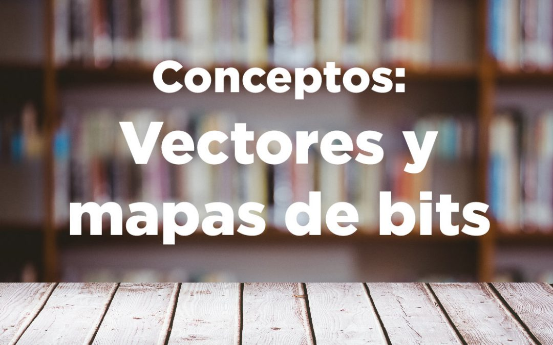 Conceptos: Formatos vectoriales y mapas de bits