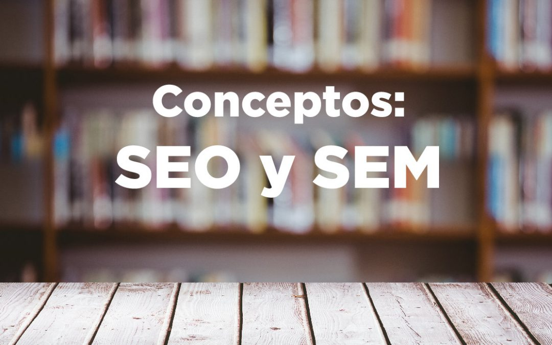 Conceptos: SEO y SEM